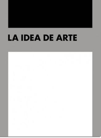 """Portada del catálogo """"La idea de arte"""". Fotografías: © Archivo Lafuente."""