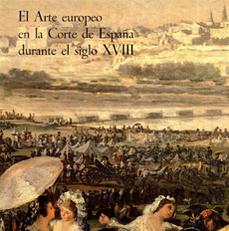 El arte europeo en la Corte de España durante el siglo XVIII